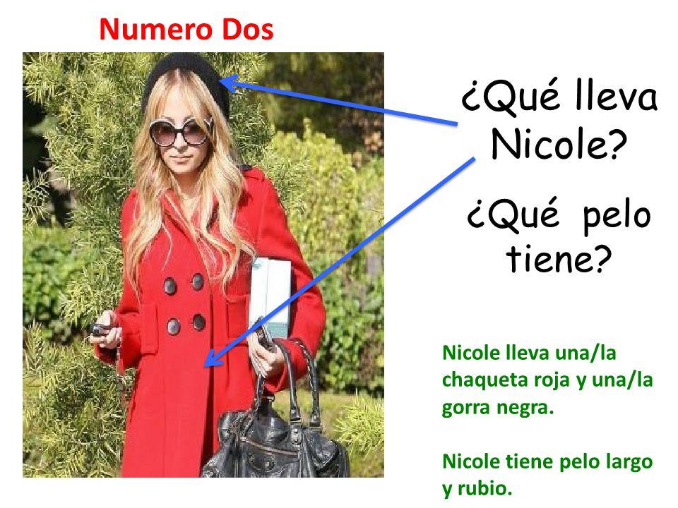 ¿Qué lleva Nicole ¿Qué pelo tiene Numero Dos