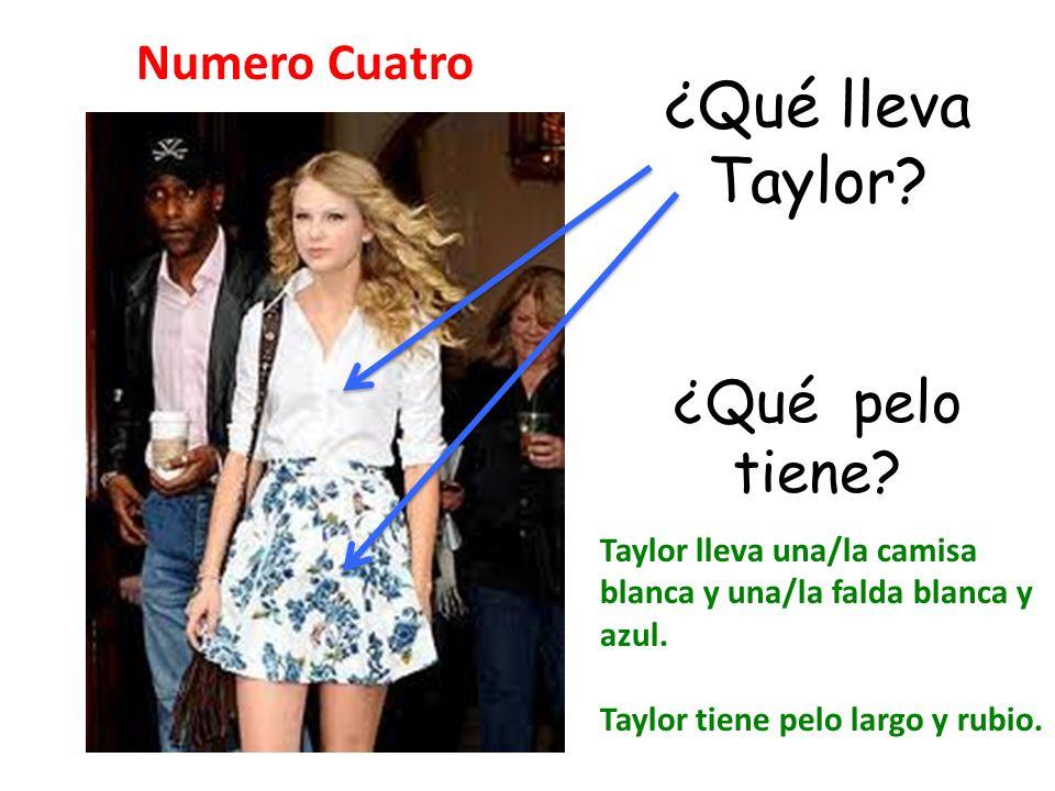 ¿Qué lleva Taylor ¿Qué pelo tiene Numero Cuatro