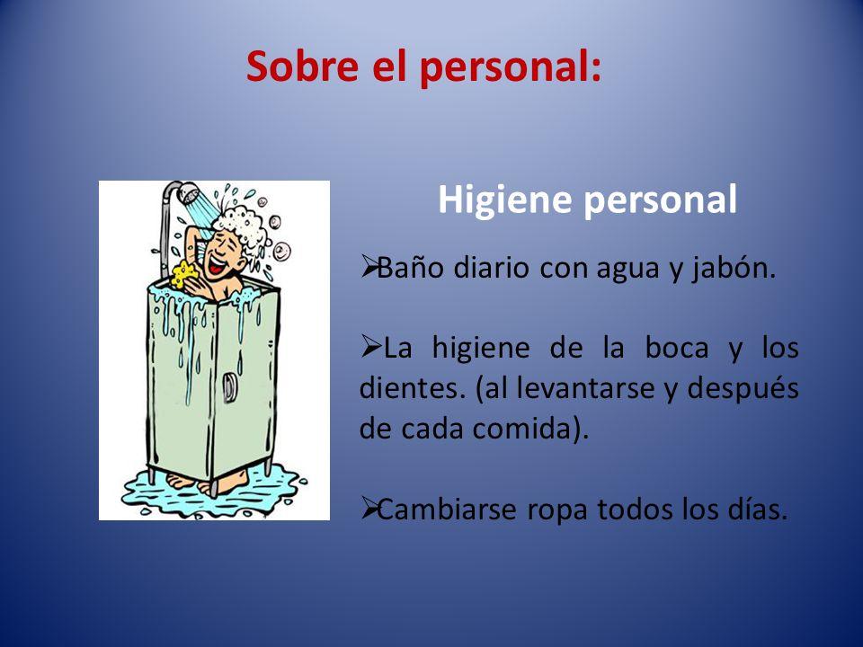 Sobre el personal: Higiene personal Baño diario con agua y jabón.