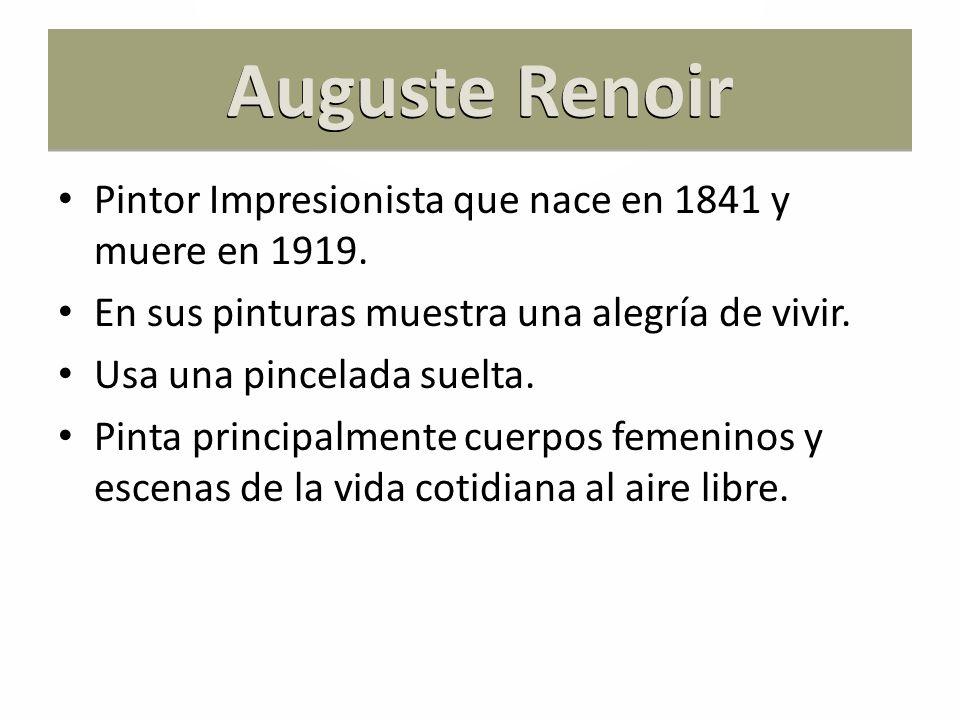 Auguste Renoir Pintor Impresionista que nace en 1841 y muere en 1919.