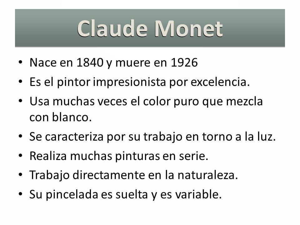 Claude Monet Nace en 1840 y muere en 1926