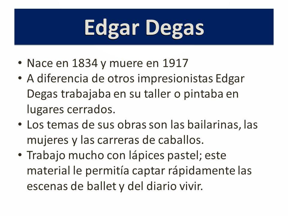 Edgar Degas Nace en 1834 y muere en 1917