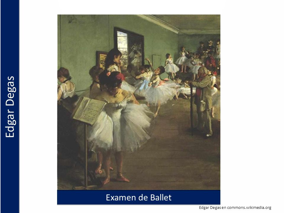 Edgar Degas Examen de Ballet Edgar Degas en commons.wikimedia.org
