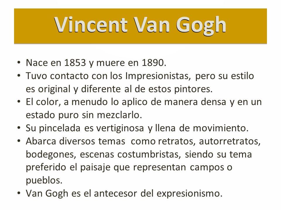 Vincent Van Gogh Nace en 1853 y muere en 1890.