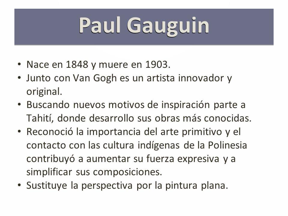 Paul Gauguin Nace en 1848 y muere en 1903.