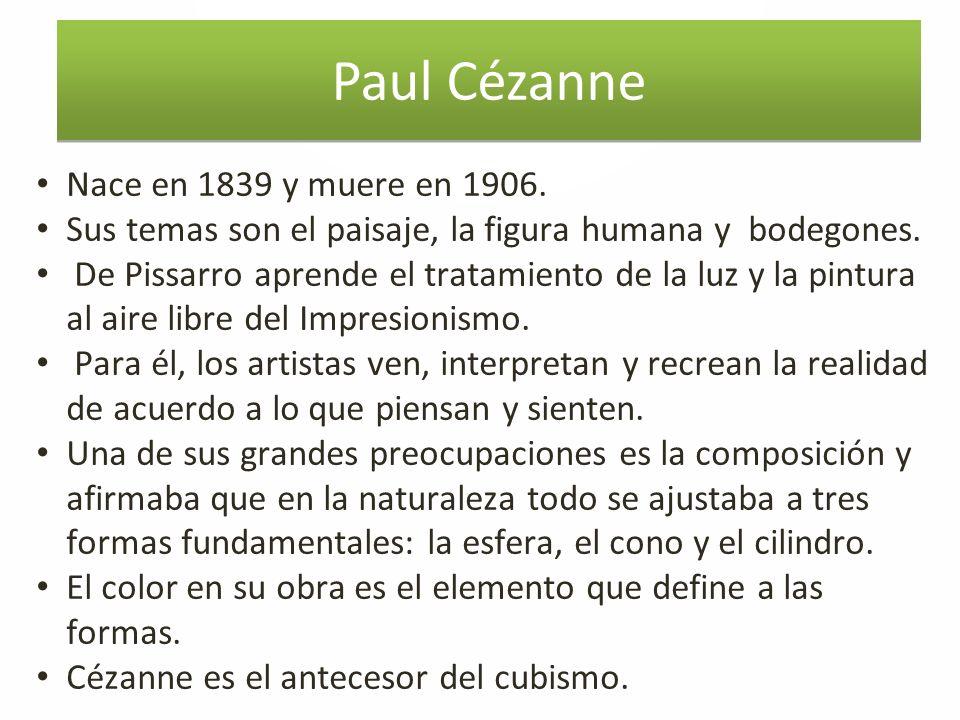 Paul Cézanne Nace en 1839 y muere en 1906.