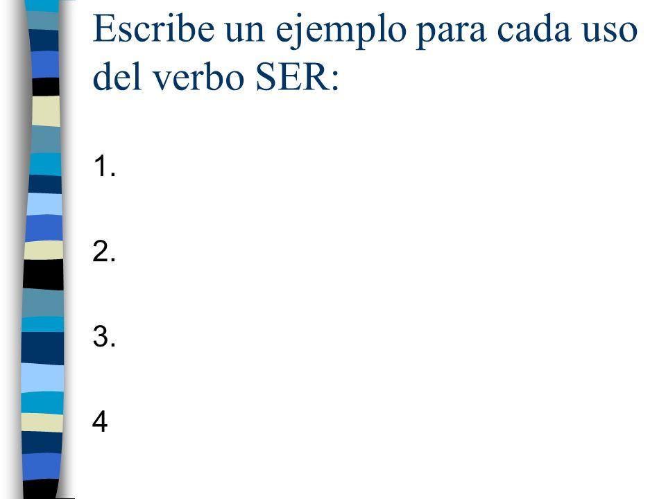 Escribe un ejemplo para cada uso del verbo SER: