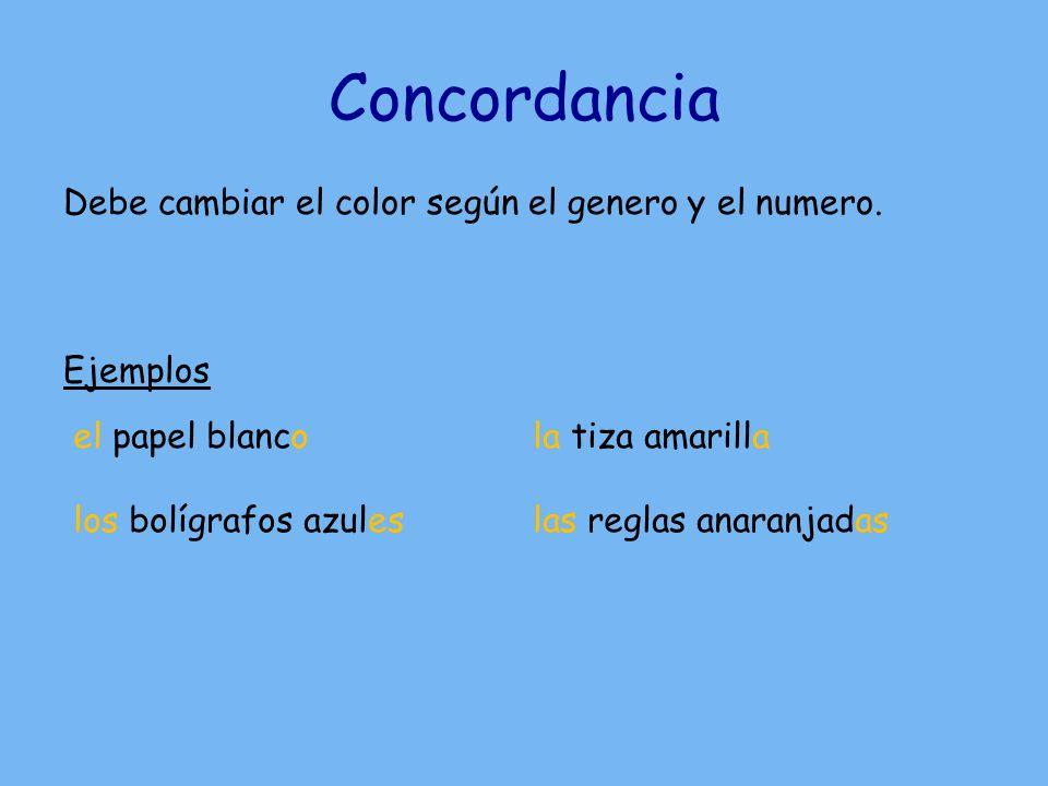 Concordancia Debe cambiar el color según el genero y el numero. Ejemplos el papel blanco. la tiza amarilla.