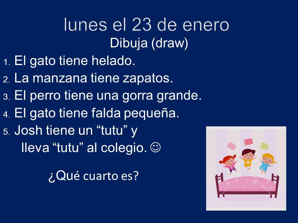 lunes el 23 de enero Dibuja (draw) El gato tiene helado.