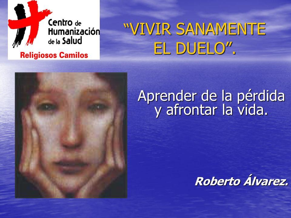 VIVIR SANAMENTE EL DUELO .