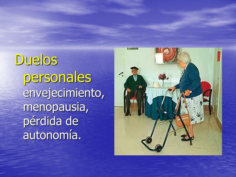Duelos personales envejecimiento, menopausia, pérdida de autonomía.
