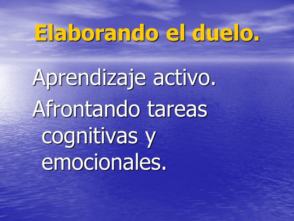 Elaborando el duelo. Aprendizaje activo. Afrontando tareas cognitivas y emocionales.