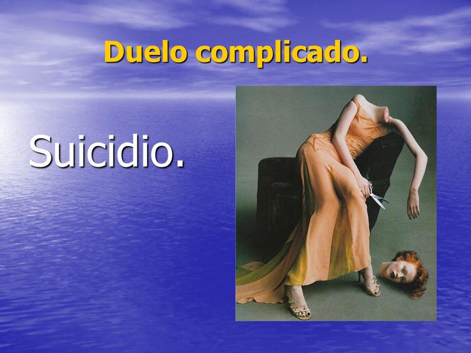 Duelo complicado. Suicidio.
