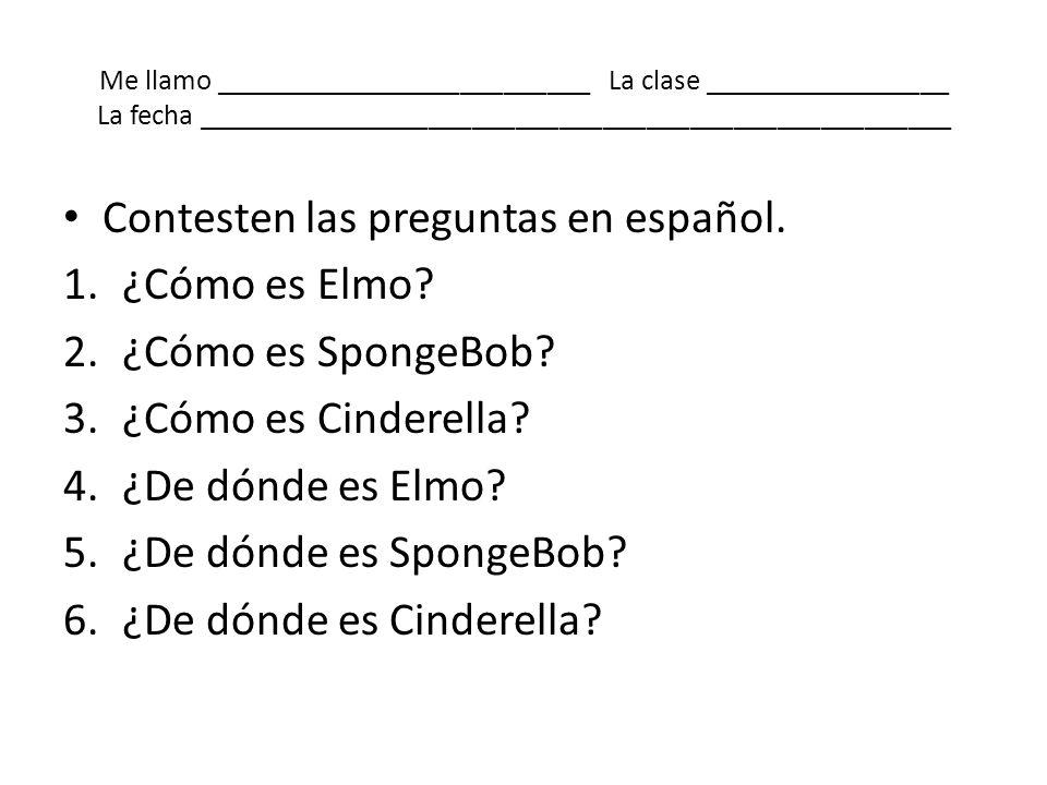 Contesten las preguntas en español. ¿Cómo es Elmo ¿Cómo es SpongeBob