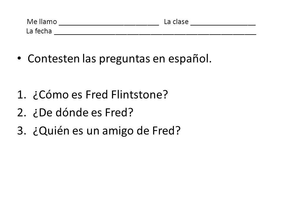 Contesten las preguntas en español. ¿Cómo es Fred Flintstone