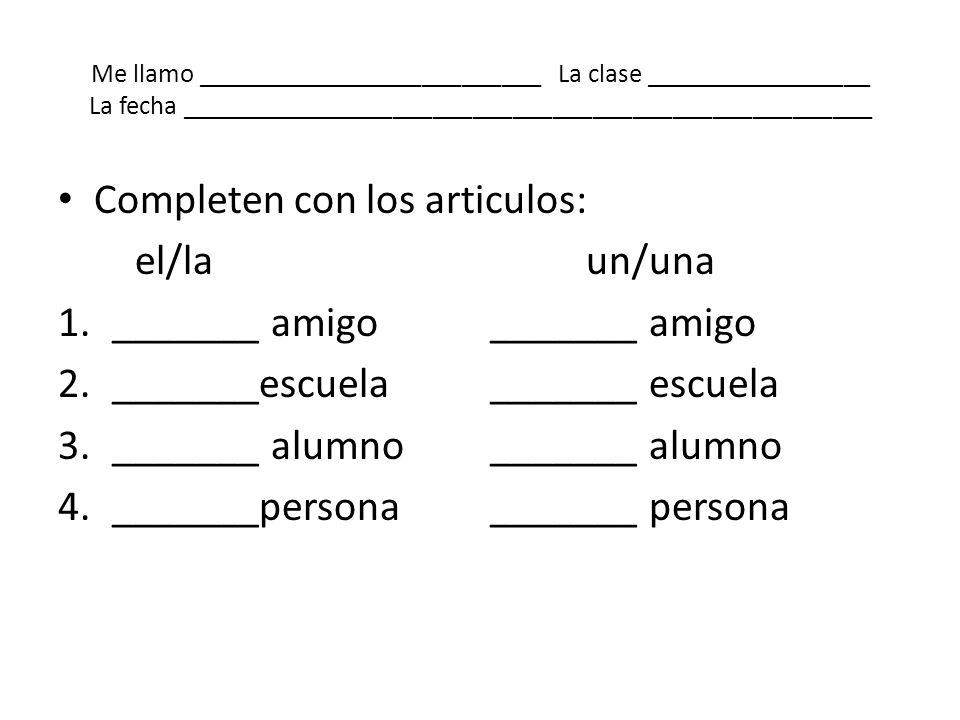 Completen con los articulos: el/la un/una _______ amigo _______ amigo