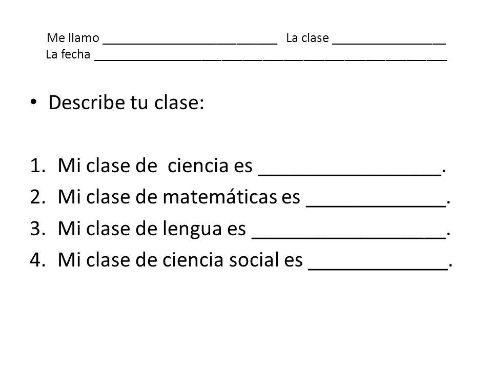 Mi clase de ciencia es _________________.