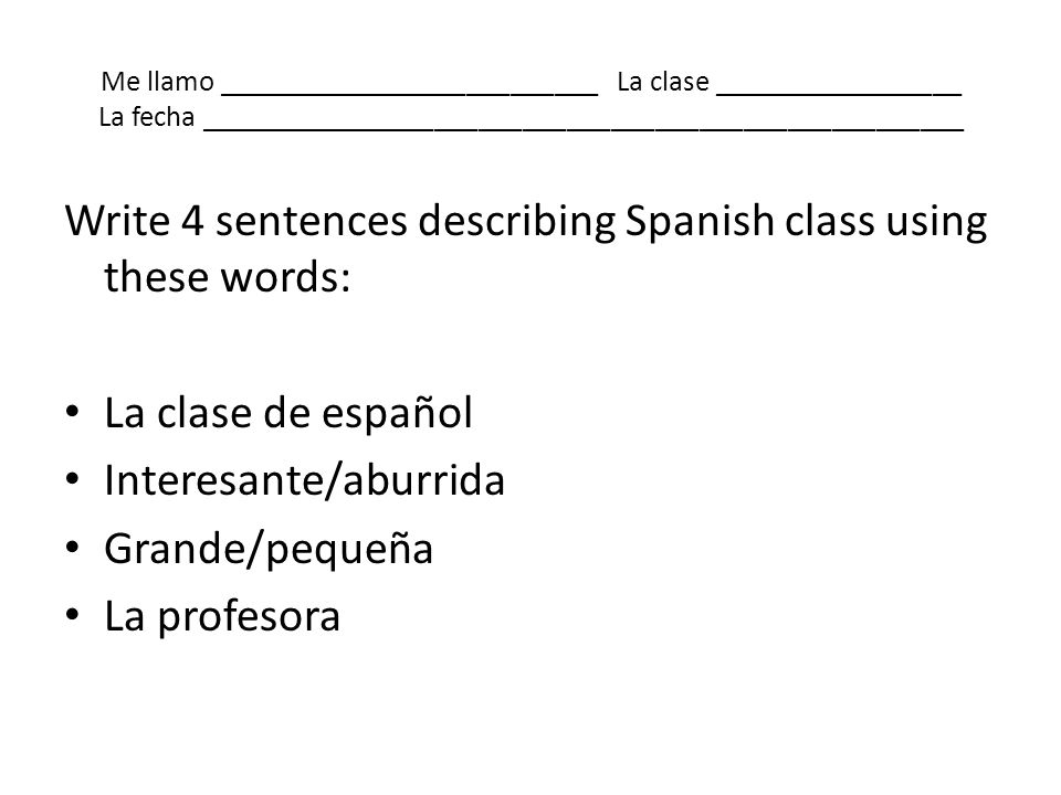 Write 4 sentences describing Spanish class using these words: