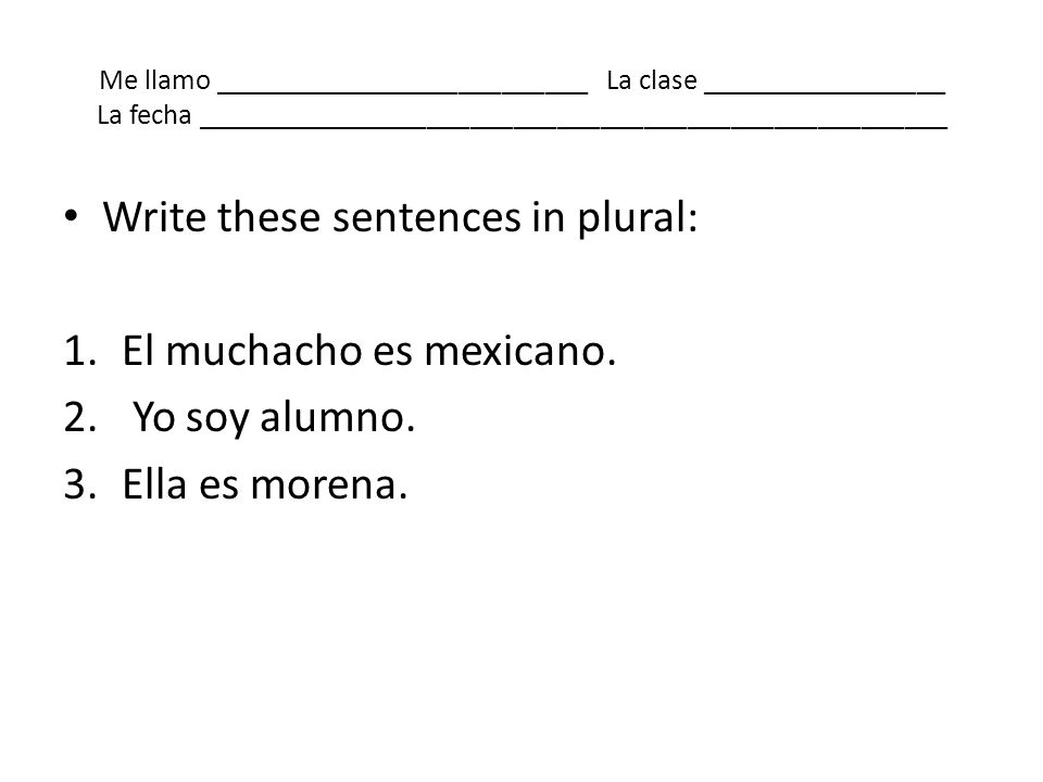 Write these sentences in plural: El muchacho es mexicano.