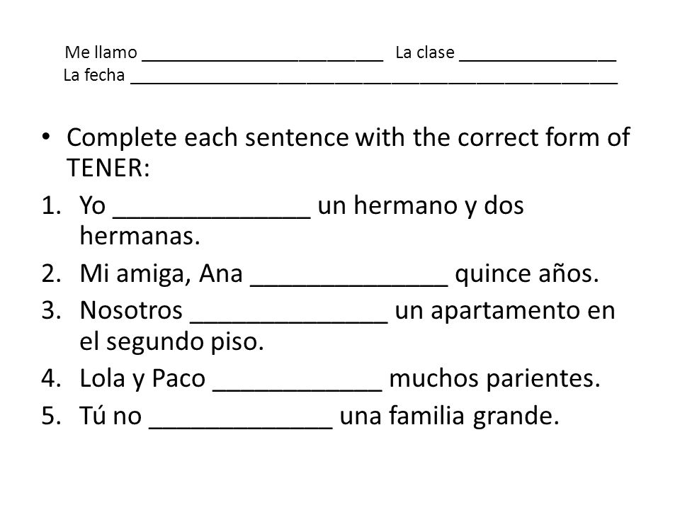 Complete each sentence with the correct form of TENER: