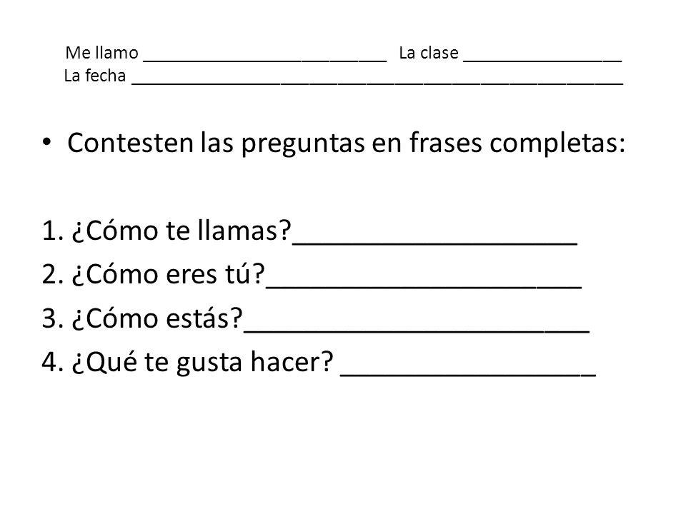 Contesten las preguntas en frases completas: