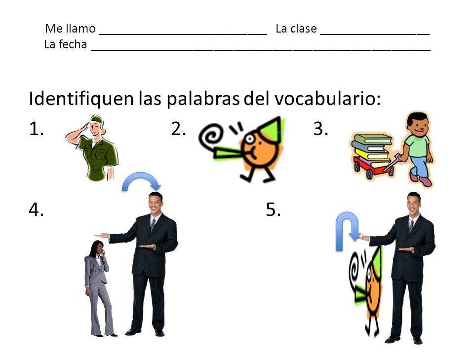 Identifiquen las palabras del vocabulario: 1. 2. 3. 4. 5.