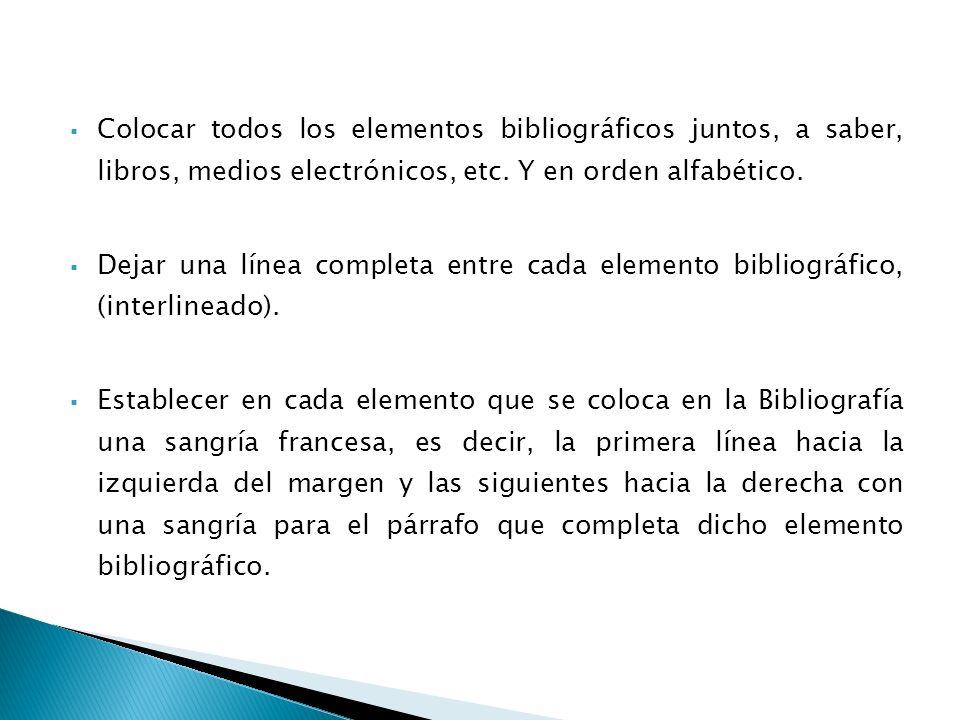 Colocar todos los elementos bibliográficos juntos, a saber, libros, medios electrónicos, etc. Y en orden alfabético.