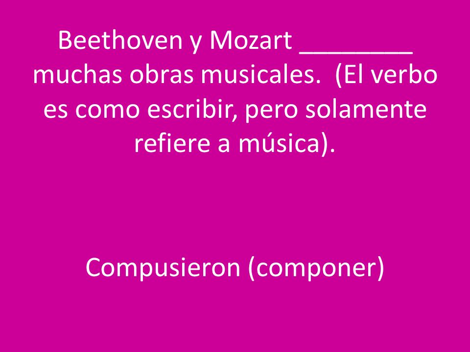 Beethoven y Mozart ________ muchas obras musicales