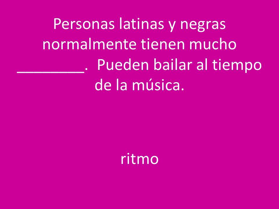 Personas latinas y negras normalmente tienen mucho ________
