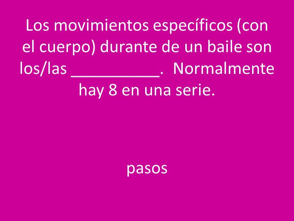 Los movimientos específicos (con el cuerpo) durante de un baile son los/las __________.