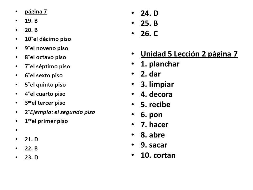 24. D 25. B 26. C Unidad 5 Lección 2 página 7 1. planchar 2. dar