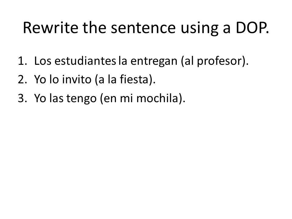 Rewrite the sentence using a DOP.