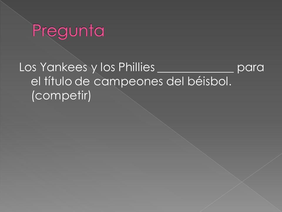 Pregunta Los Yankees y los Phillies _____________ para el título de campeones del béisbol.