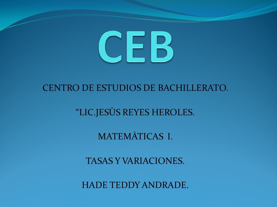 CEB CENTRO DE ESTUDIOS DE BACHILLERATO. LIC.JESÙS REYES HEROLES.