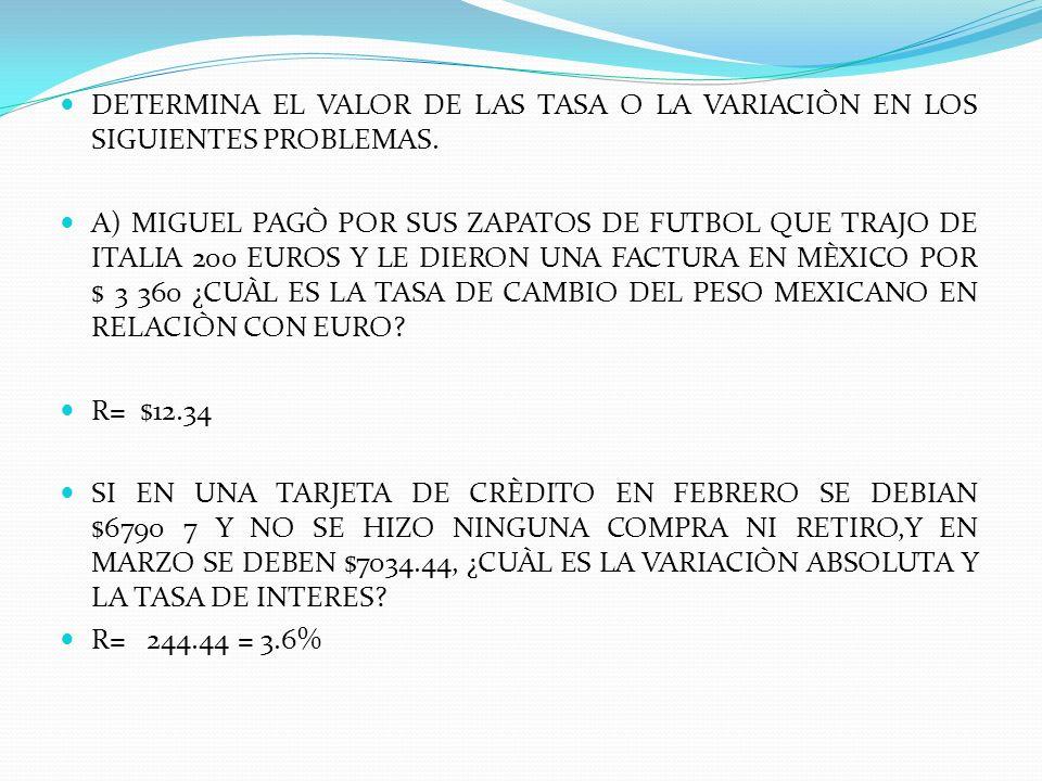 DETERMINA EL VALOR DE LAS TASA O LA VARIACIÒN EN LOS SIGUIENTES PROBLEMAS.