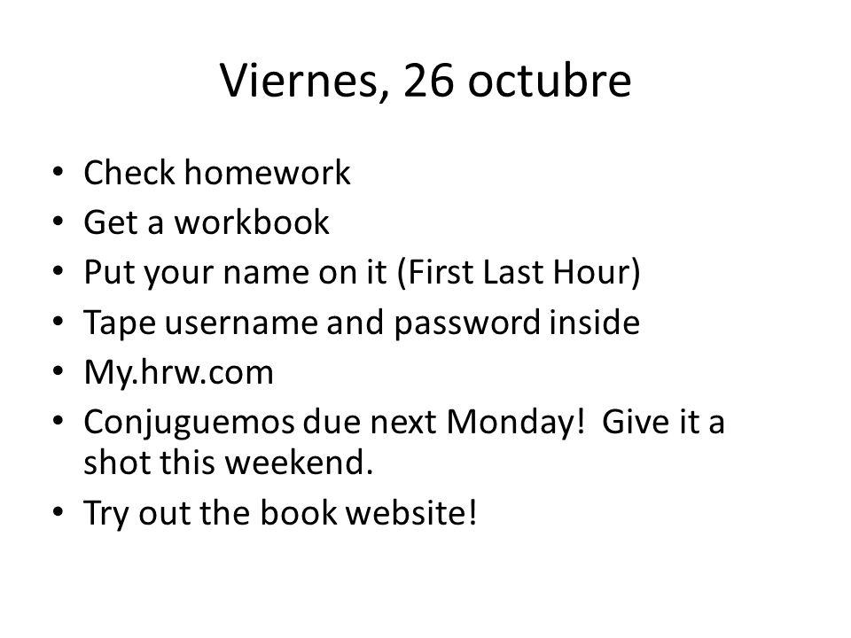 Viernes, 26 octubre Check homework Get a workbook