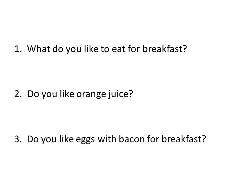1. What do you like to eat for breakfast