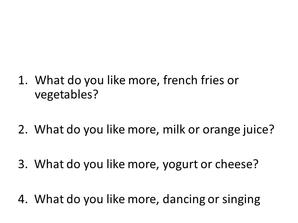 What do you like more, french fries or vegetables