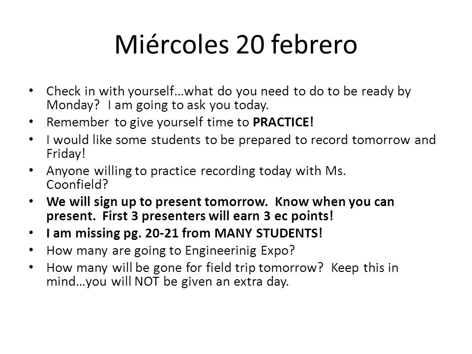 Miércoles 20 febrero Check in with yourself…what do you need to do to be ready by Monday I am going to ask you today.