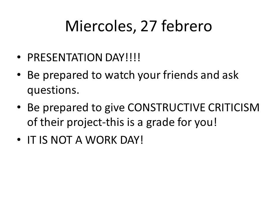 Miercoles, 27 febrero PRESENTATION DAY!!!!