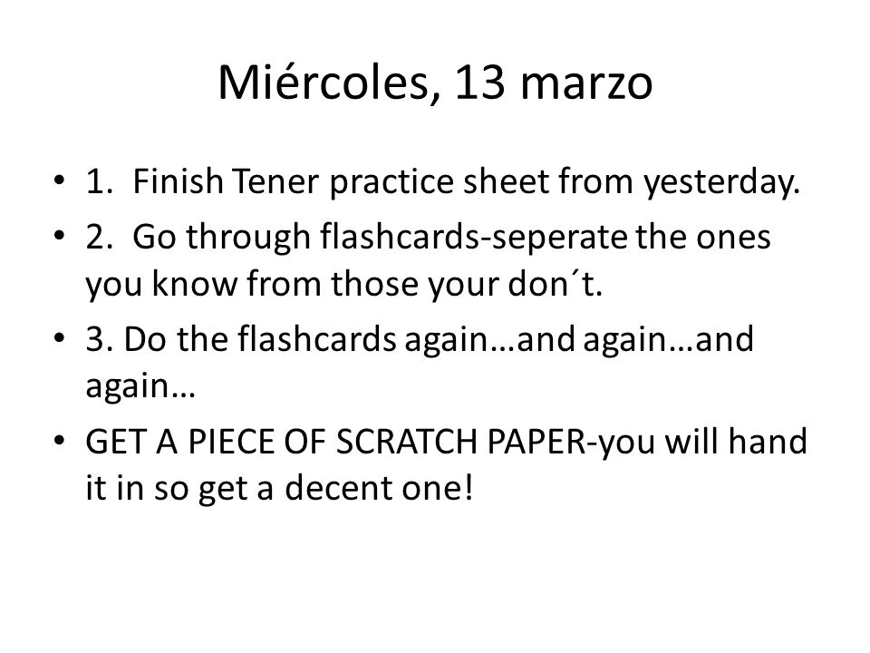 Miércoles, 13 marzo 1. Finish Tener practice sheet from yesterday.