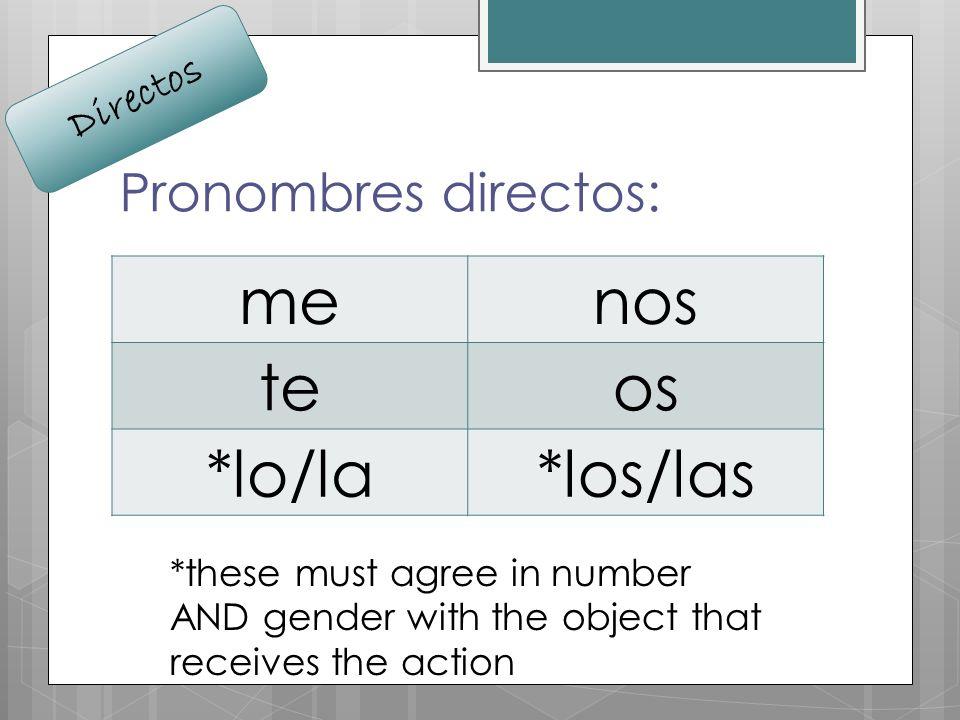 me nos te os *lo/la *los/las Pronombres directos: Directos