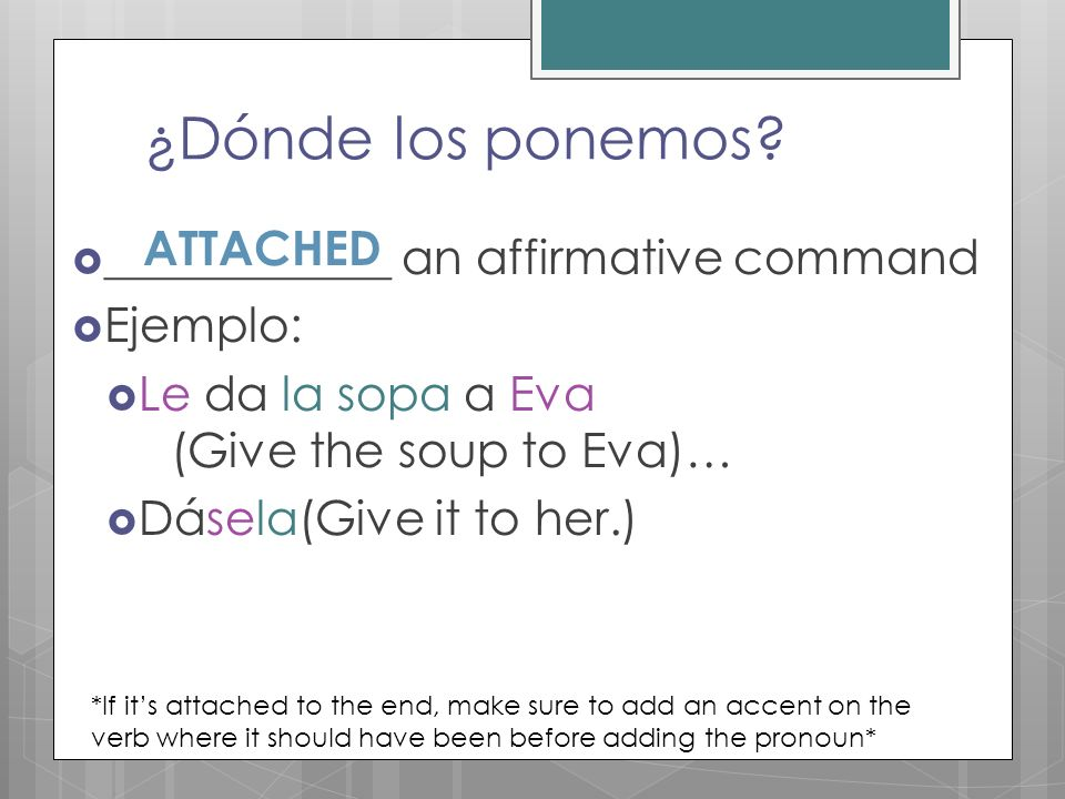 ¿Dónde los ponemos ATTACHED ____________ an affirmative command
