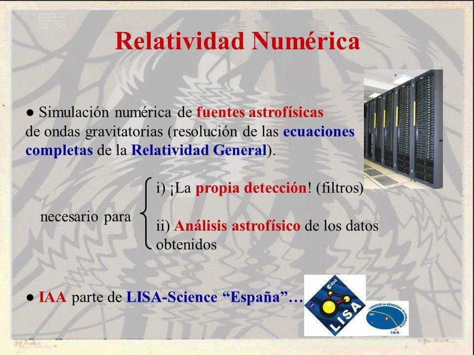 Relatividad Numérica ● Simulación numérica de fuentes astrofísicas