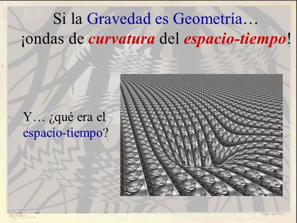 Si la Gravedad es Geometría… ¡ondas de curvatura del espacio-tiempo!