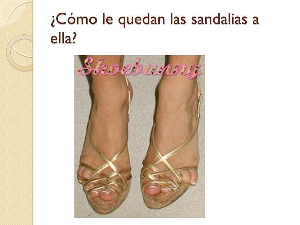 ¿Cómo le quedan las sandalias a ella