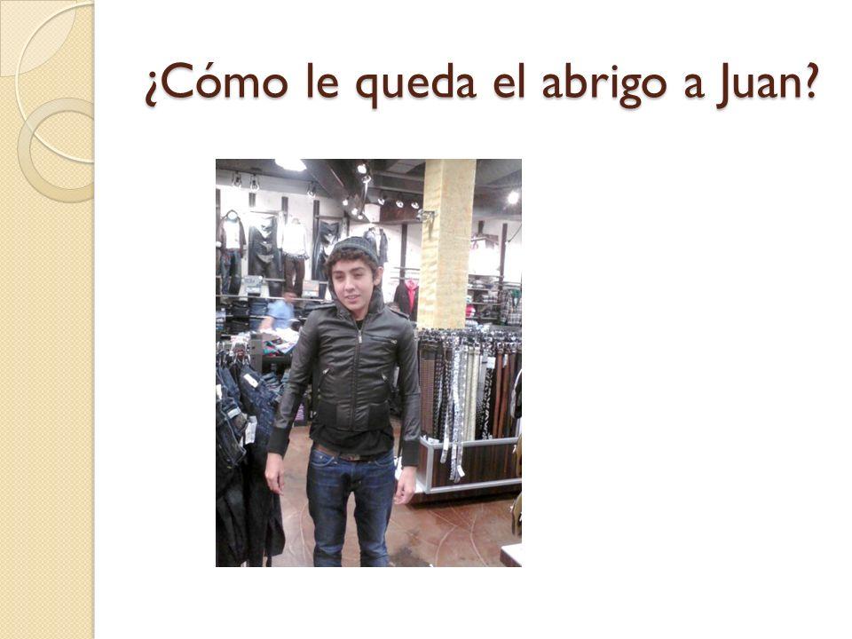 ¿Cómo le queda el abrigo a Juan