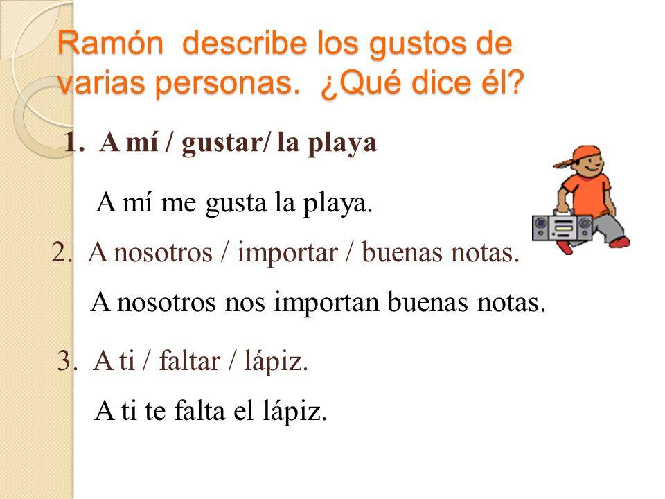 Ramón describe los gustos de varias personas. ¿Qué dice él