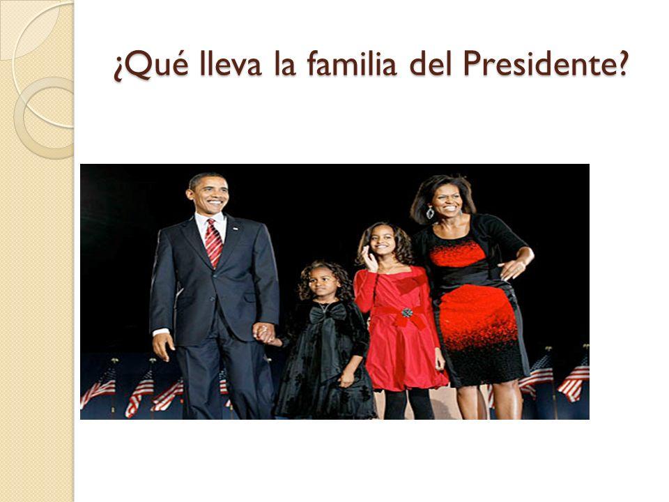 ¿Qué lleva la familia del Presidente