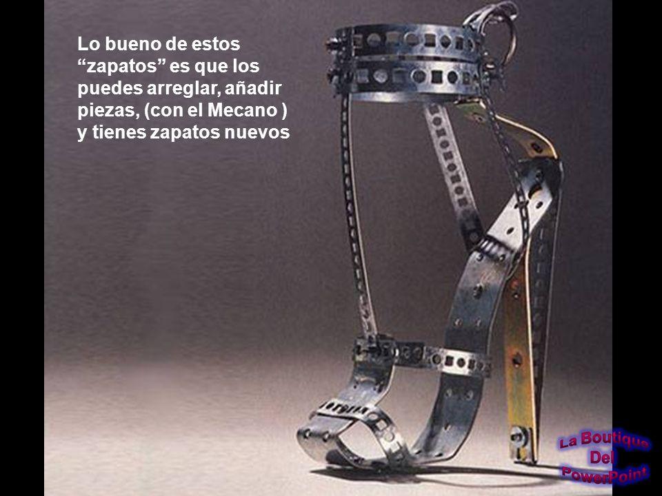Lo bueno de estos zapatos es que los puedes arreglar, añadir piezas, (con el Mecano ) y tienes zapatos nuevos